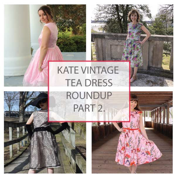 7bd2d6d4482 Kate Vintage Tea Dress Tester Roundup Part 2 - Designer Stitch